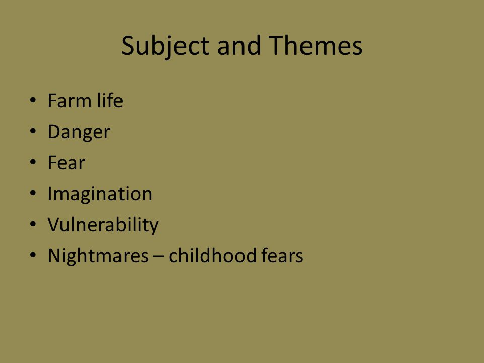 Subject and Themes Farm life Danger Fear Imagination Vulnerability Nightmares – childhood fears