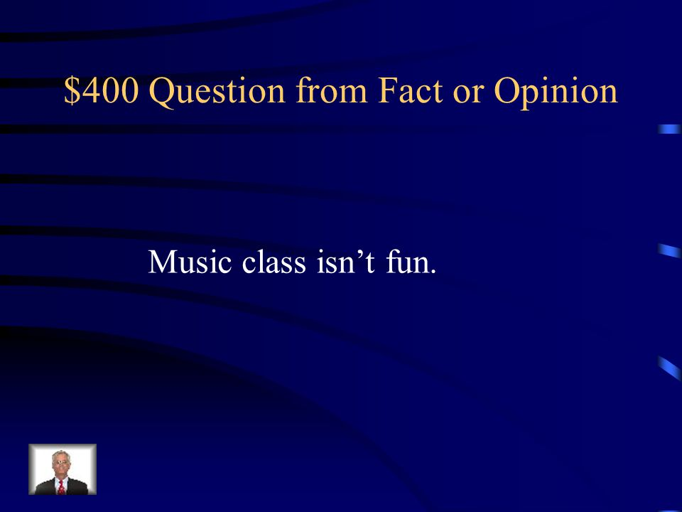 $300 Answer from Fact or Opinion Opinion