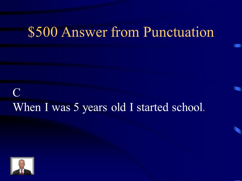 $500 Question from Punctuation When I was / 5 years old / I started school? abc