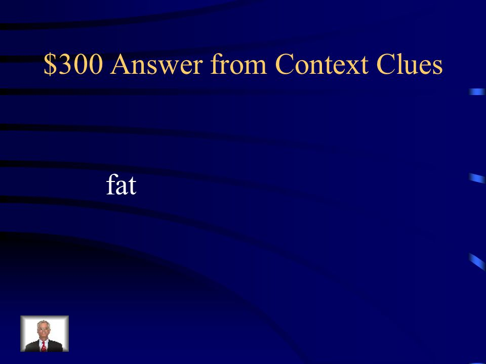 $300 Question from Context Clues The pink pig was round and pudgy. What does pudgy mean? skinny thinfatfunny