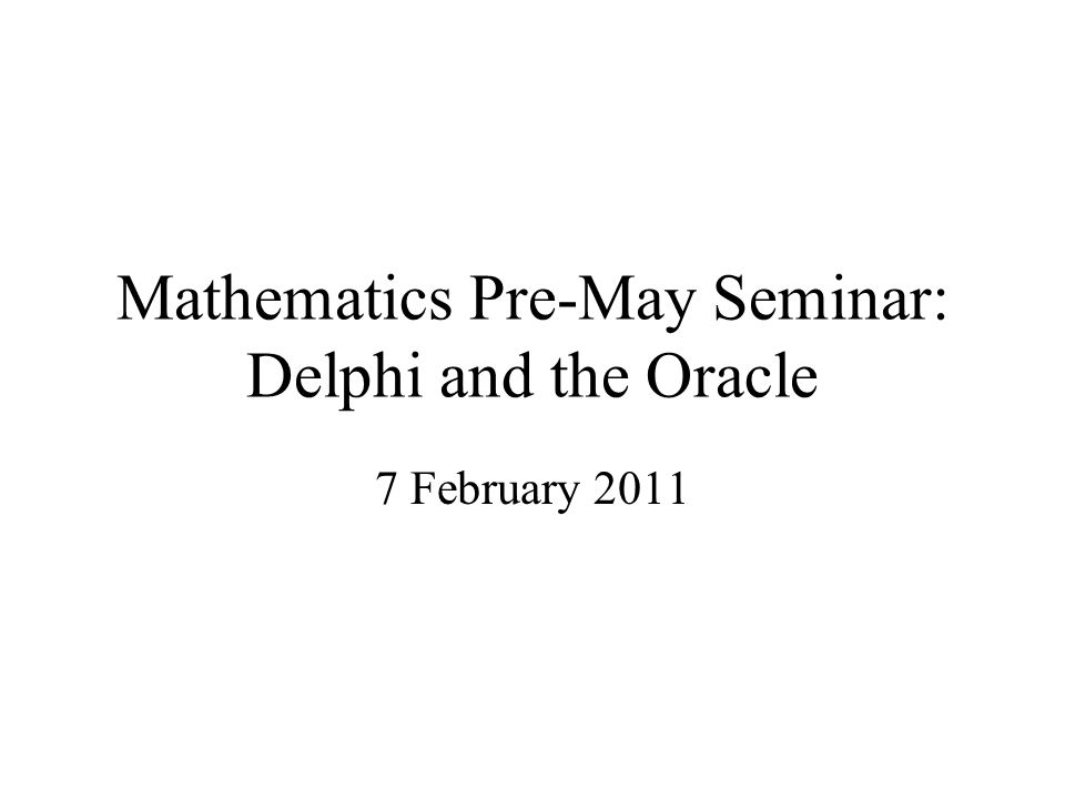 Mathematics Pre-May Seminar: Delphi and the Oracle 7 February 2011
