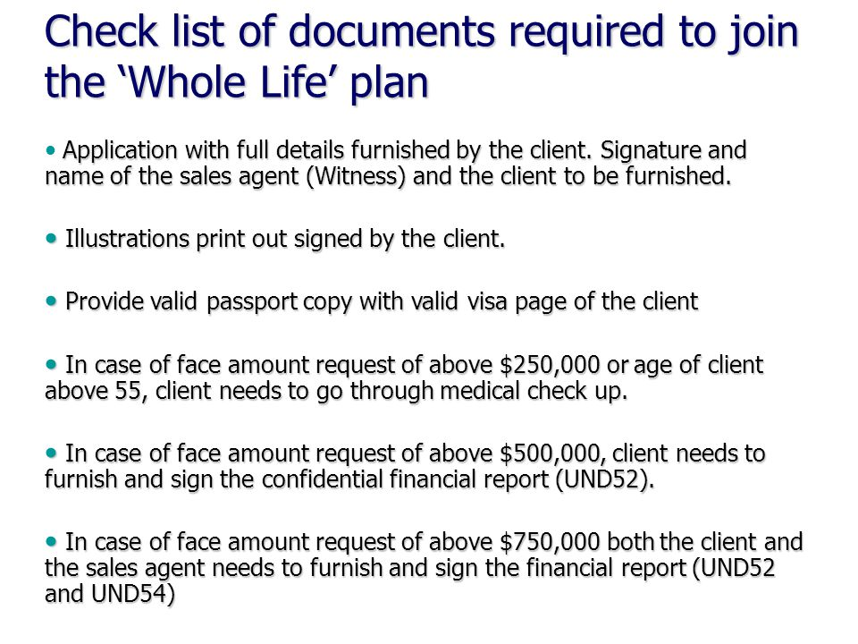 Check list of documents required to join the 'Whole Life' plan Application with full details furnished by the client.