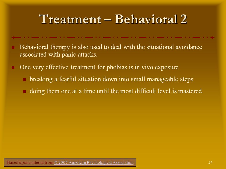 29 Comer, Fundamentals of Abnormal Psychology, 5e – Chapter 4 Treatment – Behavioral 2 Behavioral therapy is also used to deal with the situational avoidance associated with panic attacks.