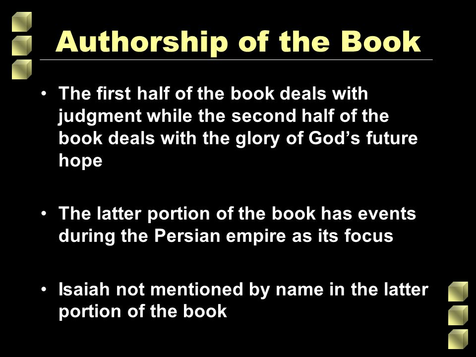 Authorship of the Book The first half of the book deals with judgment while the second half of the book deals with the glory of God's future hope The latter portion of the book has events during the Persian empire as its focus Isaiah not mentioned by name in the latter portion of the book