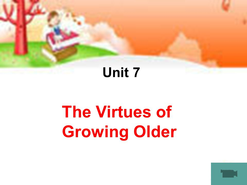 LOGO Unit 7 The Virtues of Growing Older