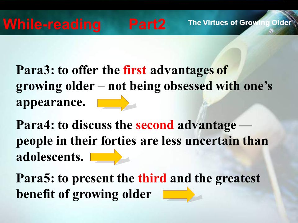 The Virtues of Growing Older Para3: to offer the first advantages of growing older – not being obsessed with one's appearance. Para4: to discuss the s