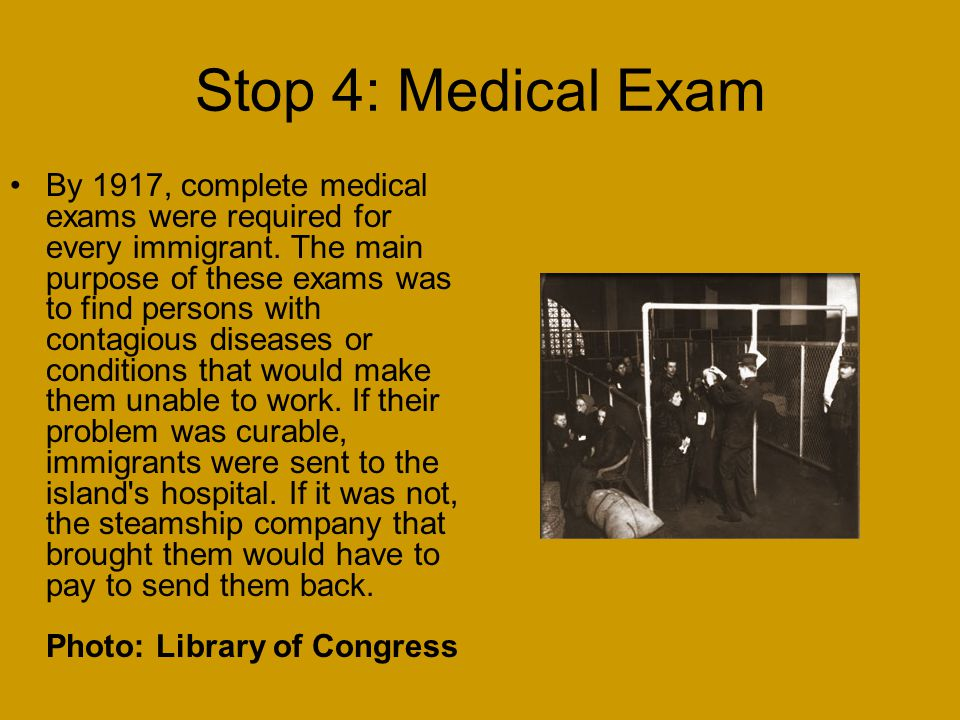 Stop 4: Medical Exam By 1917, complete medical exams were required for every immigrant.