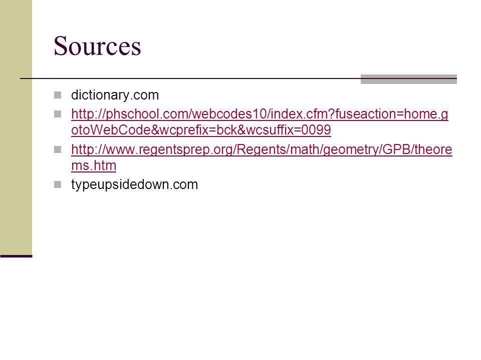 Sources dictionary.com http://phschool.com/webcodes10/index.cfm?fuseaction=home.g otoWebCode&wcprefix=bck&wcsuffix=0099 http://phschool.com/webcodes10/index.cfm?fuseaction=home.g otoWebCode&wcprefix=bck&wcsuffix=0099 http://www.regentsprep.org/Regents/math/geometry/GPB/theore ms.htm http://www.regentsprep.org/Regents/math/geometry/GPB/theore ms.htm typeupsidedown.com