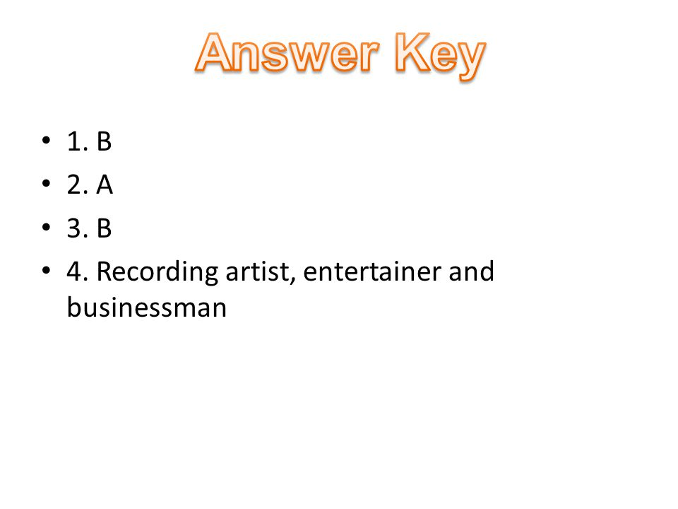 1. B 2. A 3. B 4. Recording artist, entertainer and businessman