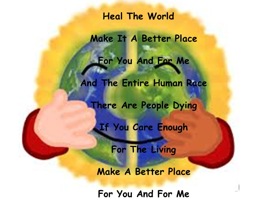 Heal The World Make It A Better Place For You And For Me And The Entire Human Race There Are People Dying If You Care Enough For The Living Make A Better Place For You And For Me