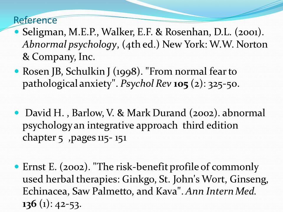 Reference Seligman, M.E.P., Walker, E.F. & Rosenhan, D.L. (2001). Abnormal psychology, (4th ed.) New York: W.W. Norton & Company, Inc. Rosen JB, Schul