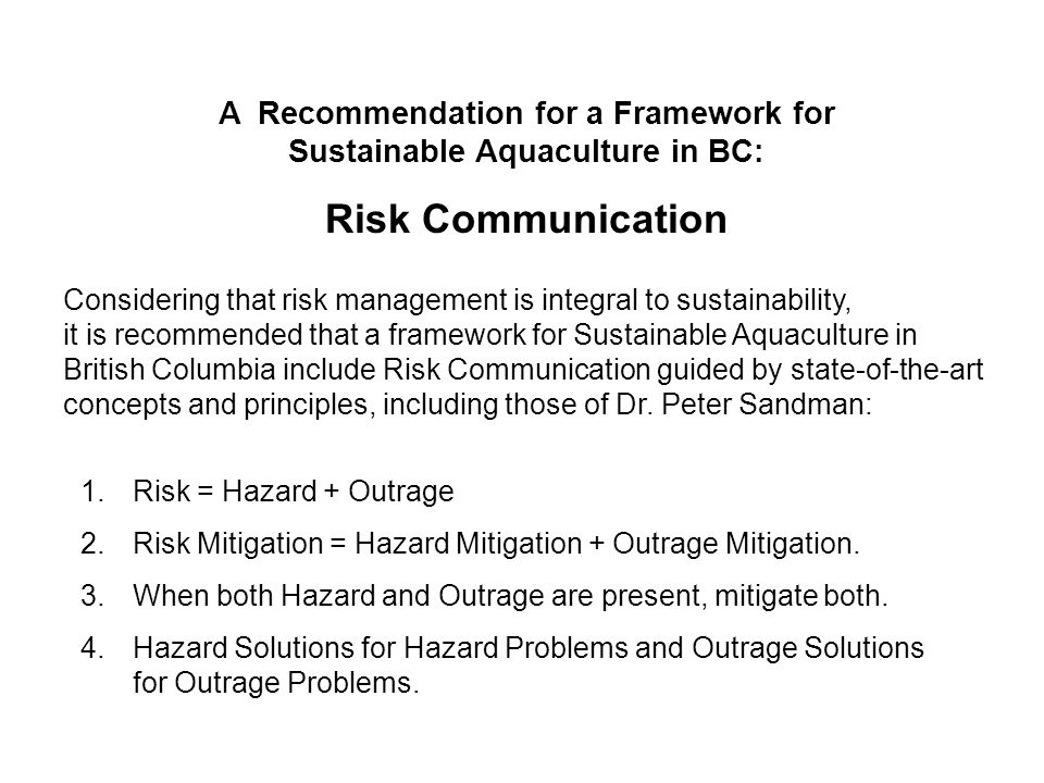 1.Risk = Hazard + Outrage 2.Risk Mitigation = Hazard Mitigation + Outrage Mitigation. 3.When both Hazard and Outrage are present, mitigate both. 4.Haz