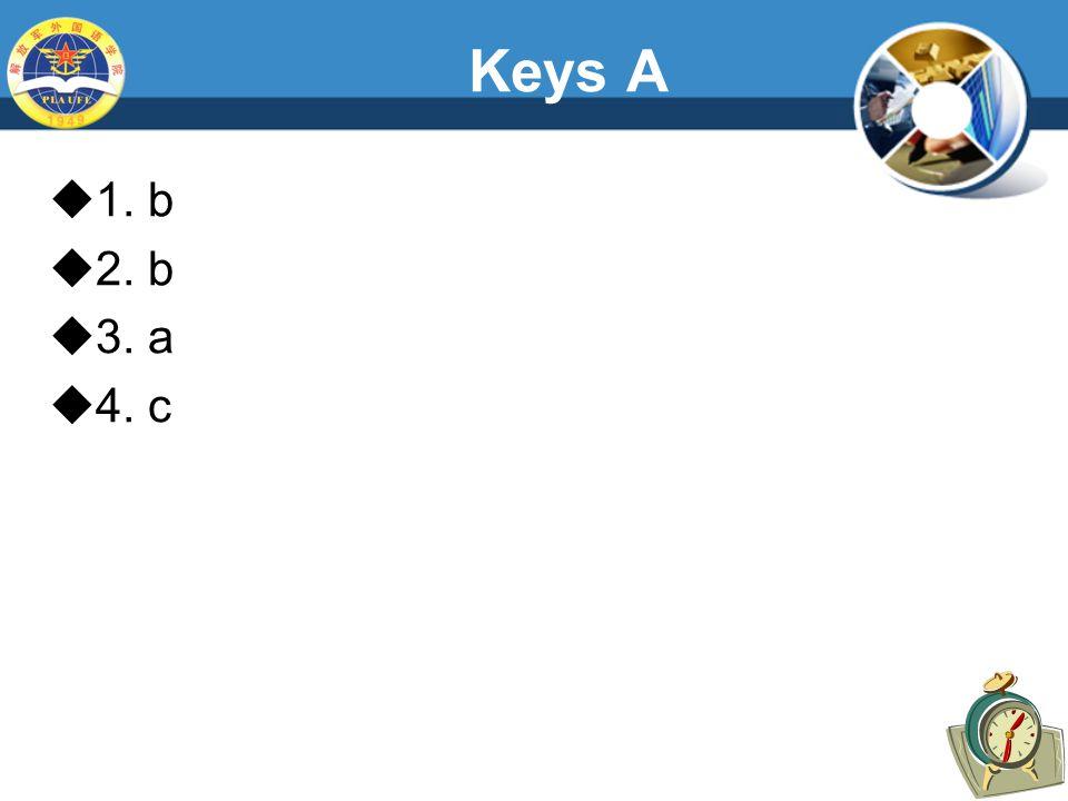 Keys A  1. b  2. b  3. a  4. c