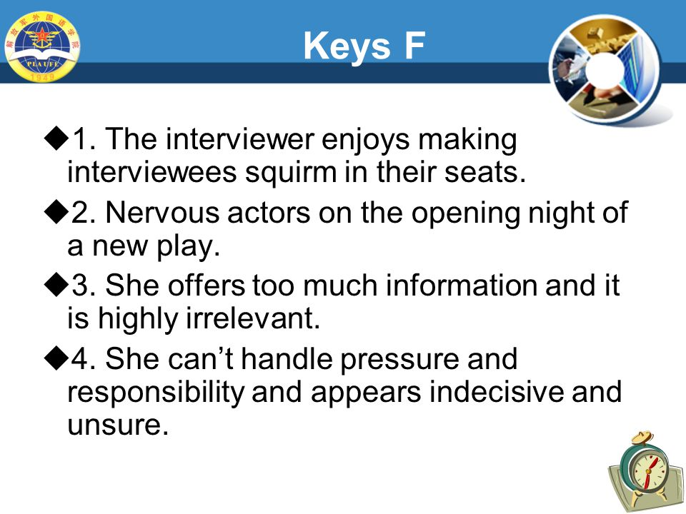 Keys F  1. The interviewer enjoys making interviewees squirm in their seats.