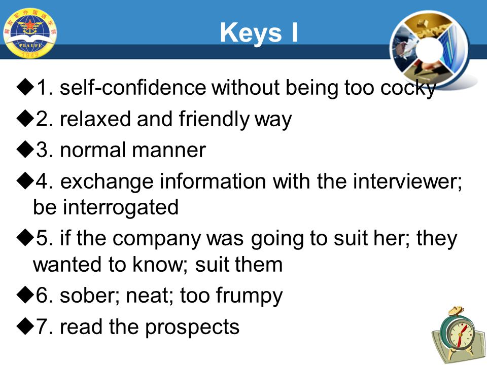 Keys I  1. self-confidence without being too cocky  2.