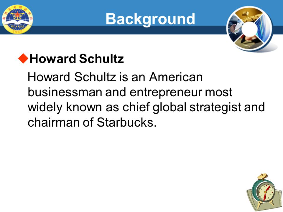 Background  Howard Schultz Howard Schultz is an American businessman and entrepreneur most widely known as chief global strategist and chairman of Starbucks.