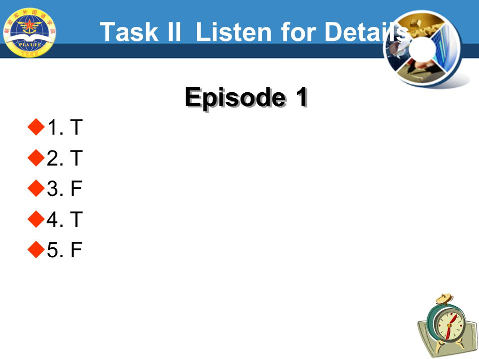 Task IIListen for Details  1. T  2. T  3. F  4. T  5. F Episode 1