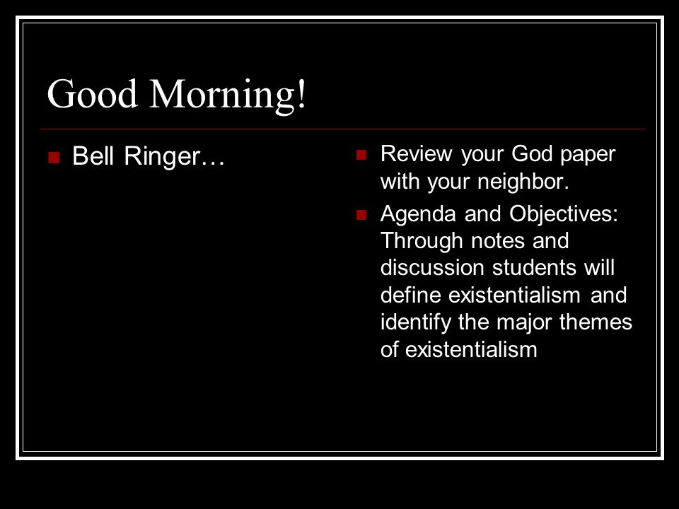 Good Morning. Bell Ringer… Review your God paper with your neighbor.