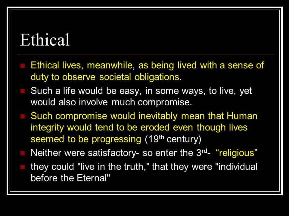 Ethical Ethical lives, meanwhile, as being lived with a sense of duty to observe societal obligations.