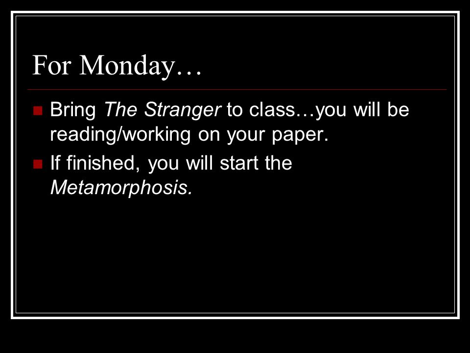For Monday… Bring The Stranger to class…you will be reading/working on your paper.