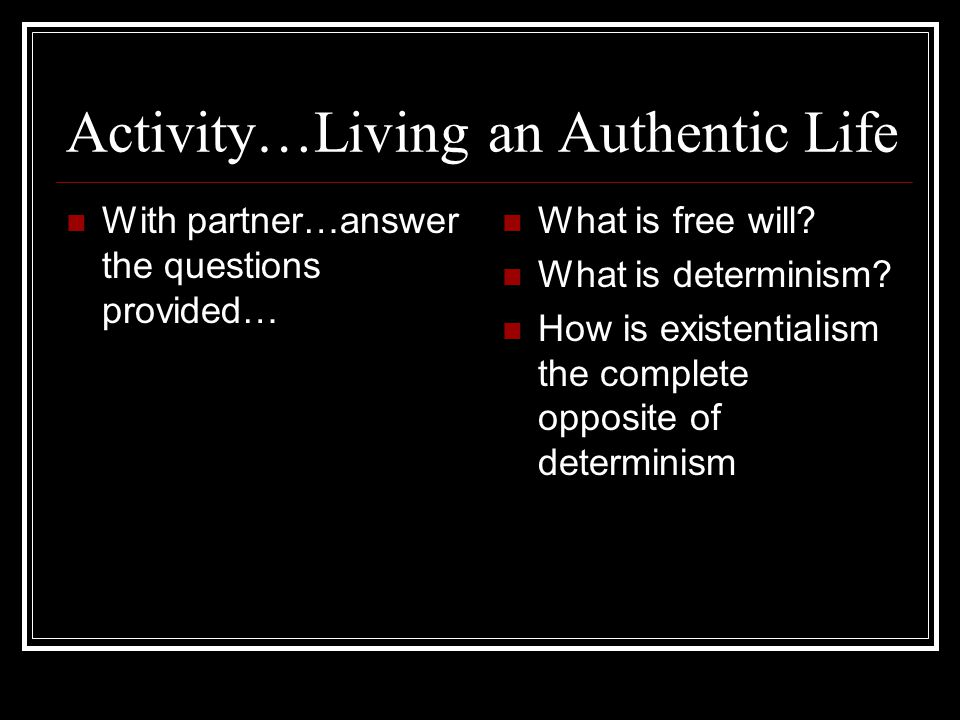 Activity…Living an Authentic Life With partner…answer the questions provided… What is free will.
