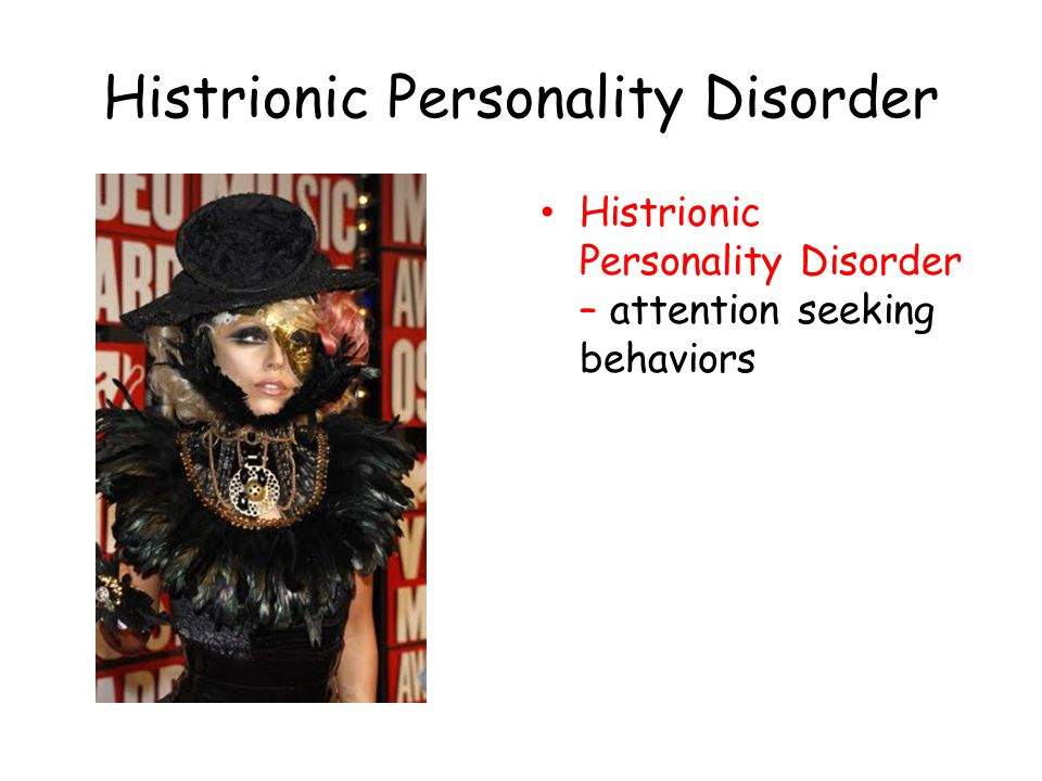 Histrionic Personality Disorder Histrionic Personality Disorder – attention seeking behaviors