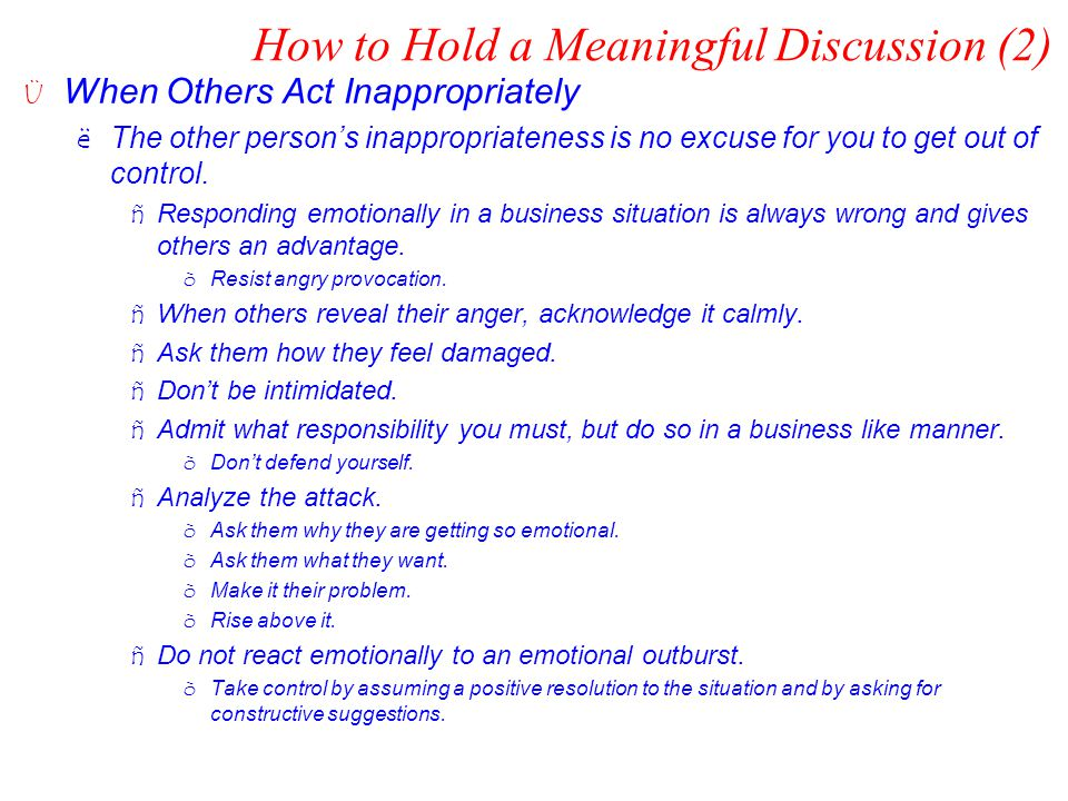 How to Hold a Meaningful Discussion (2) Ü When Others Act Inappropriately ëThe other person's inappropriateness is no excuse for you to get out of con