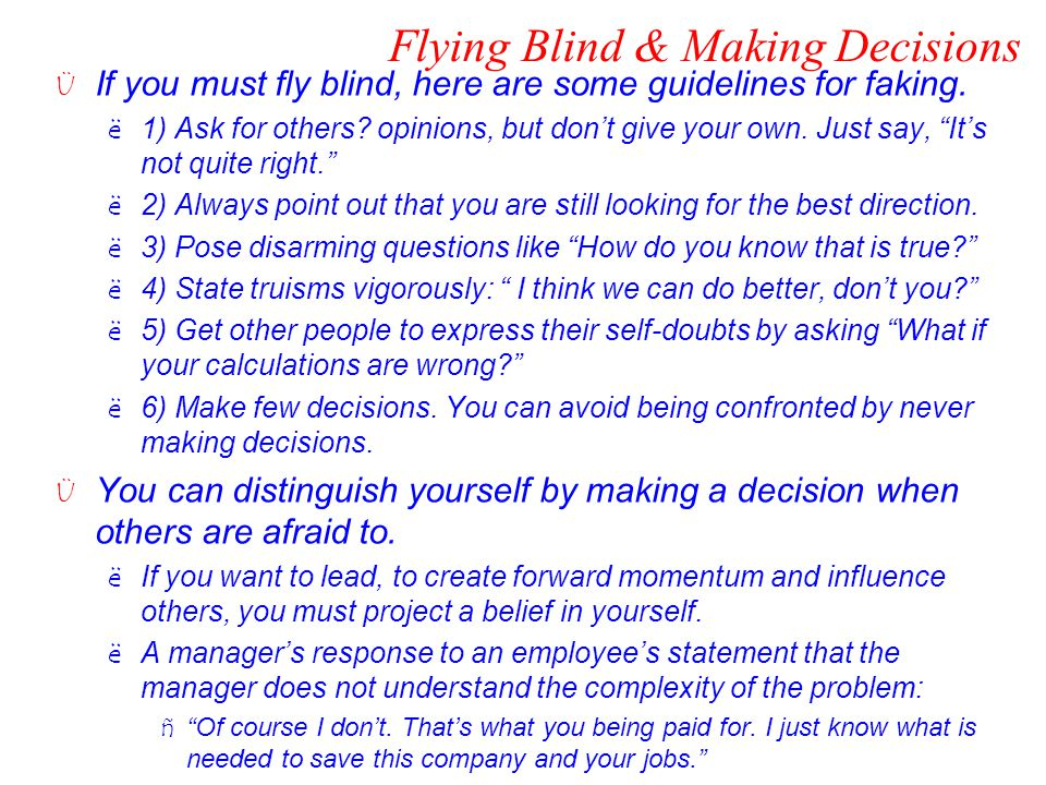 Flying Blind & Making Decisions Ü If you must fly blind, here are some guidelines for faking. ë1) Ask for others? opinions, but don't give your own. J