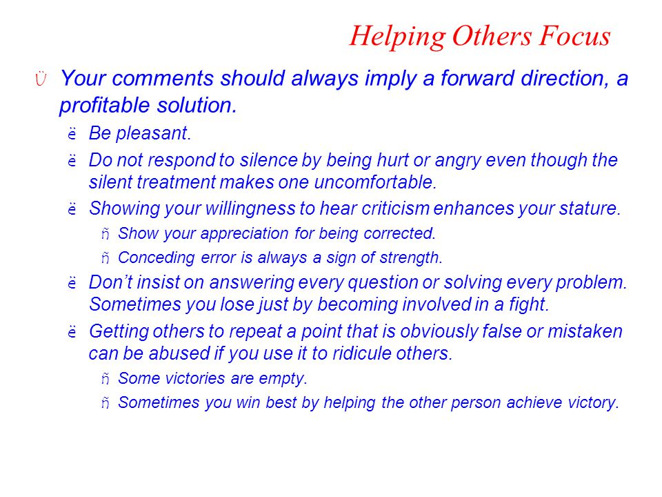 Helping Others Focus Ü Your comments should always imply a forward direction, a profitable solution. ëBe pleasant. ëDo not respond to silence by being
