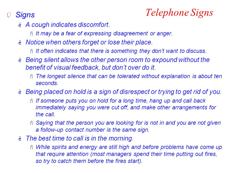 Telephone Signs Ü Signs ëA cough indicates discomfort. ñIt may be a fear of expressing disagreement or anger. ëNotice when others forget or lose their