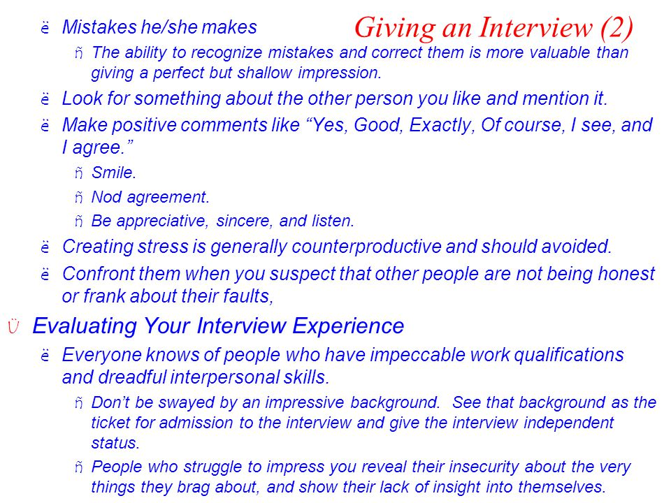 Giving an Interview (2) ëMistakes he/she makes ñThe ability to recognize mistakes and correct them is more valuable than giving a perfect but shallow