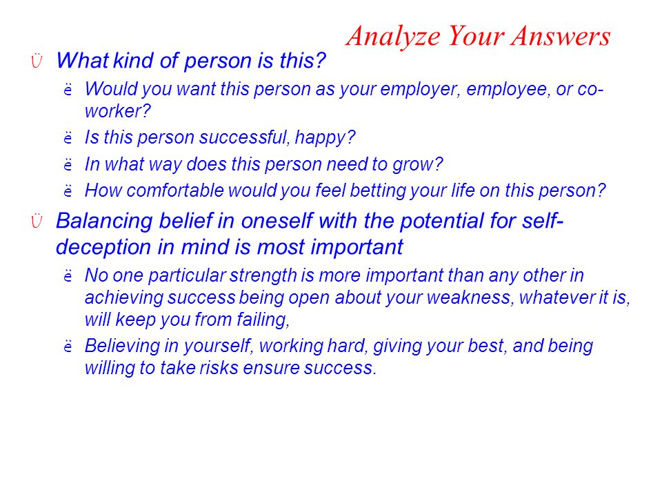 Analyze Your Answers Ü What kind of person is this? ëWould you want this person as your employer, employee, or co- worker? ëIs this person successful,