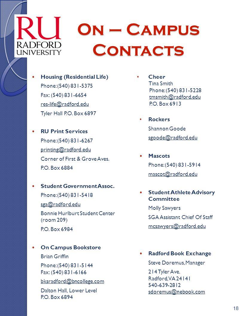 Housing (Residential Life) Phone: (540) 831-5375 Fax: (540) 831-6654 res-life@radford.edu Tyler Hall P.O. Box 6897 RU Print Services Phone: (540) 831-