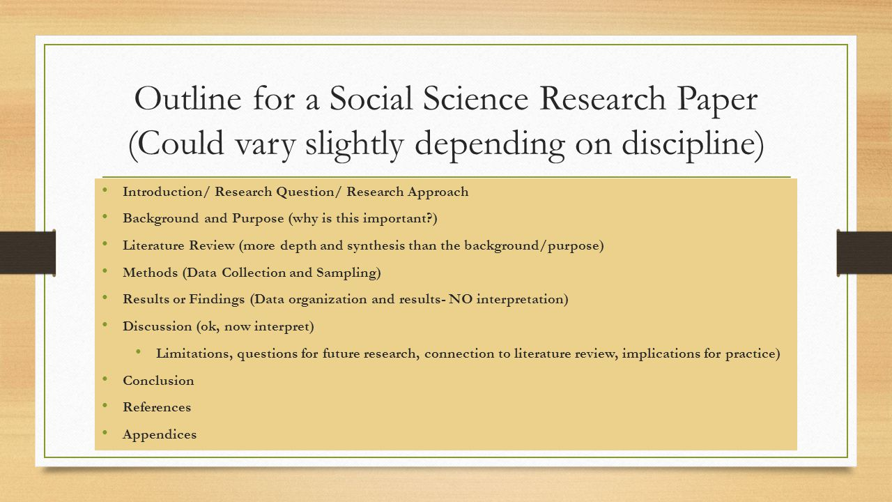 Outline for a Social Science Research Paper (Could vary slightly depending on discipline) Introduction/ Research Question/ Research Approach Backgroun