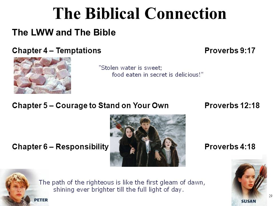 29 The LWW and The Bible Chapter 4 – TemptationsProverbs 9:17 Chapter 5 – Courage to Stand on Your OwnProverbs 12:18 Chapter 6 – ResponsibilityProverb