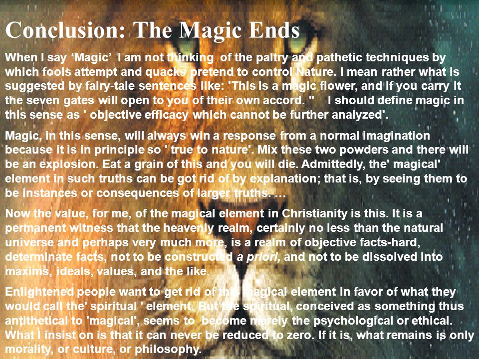 33 Conclusion: The Magic Ends When I say 'Magic' I am not thinking of the paltry and pathetic techniques by which fools attempt and quacks pretend to control Nature.