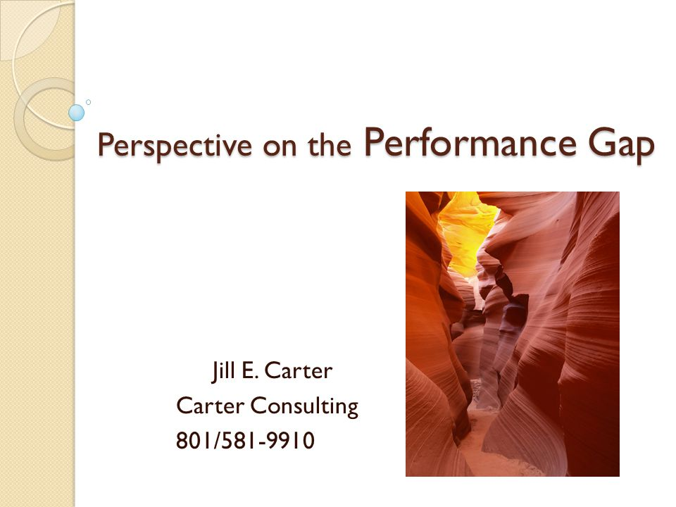 Perspective on the Performance Gap Jill E. Carter Carter Consulting 801/581-9910
