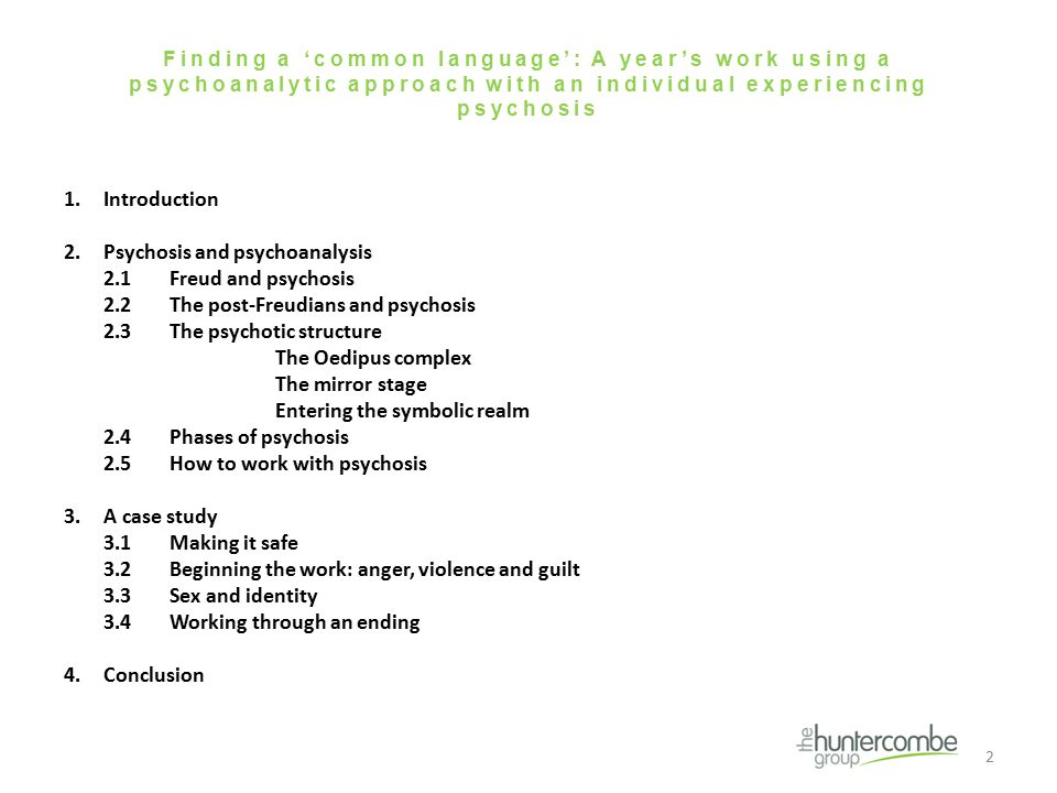 Finding a 'common language': A year's work using a psychoanalytic approach with an individual experiencing psychosis 1.Introduction 2.Psychosis and psychoanalysis 2.1Freud and psychosis 2.2The post-Freudians and psychosis 2.3The psychotic structure The Oedipus complex The mirror stage Entering the symbolic realm 2.4Phases of psychosis 2.5How to work with psychosis 3.A case study 3.1Making it safe 3.2Beginning the work: anger, violence and guilt 3.3Sex and identity 3.4Working through an ending 4.Conclusion 2