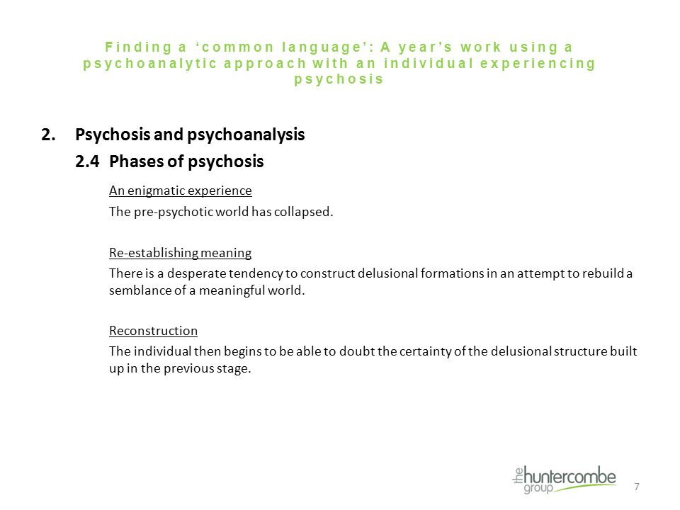 Finding a 'common language': A year's work using a psychoanalytic approach with an individual experiencing psychosis 2.Psychosis and psychoanalysis 2.4 Phases of psychosis An enigmatic experience The pre-psychotic world has collapsed.