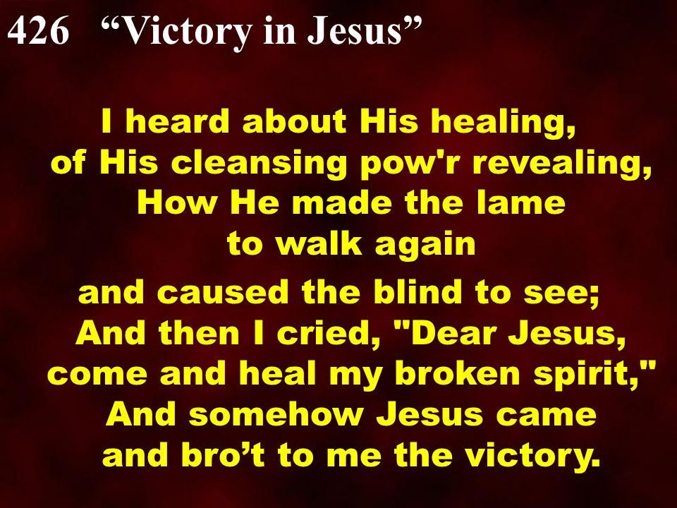 I heard about His healing, of His cleansing pow'r revealing, How He made the lame to walk again and caused the blind to see; And then I cried,