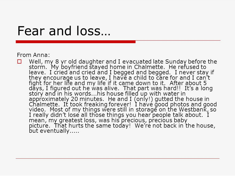 Fear and loss… From Anna:  Well, my 8 yr old daughter and I evacuated late Sunday before the storm.
