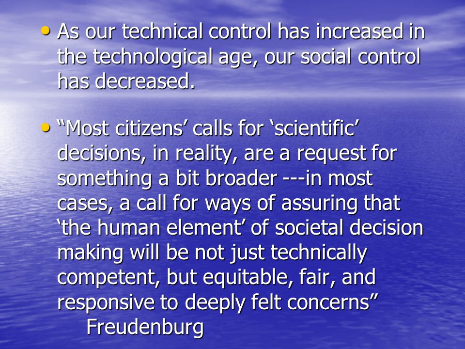 As our technical control has increased in the technological age, our social control has decreased.