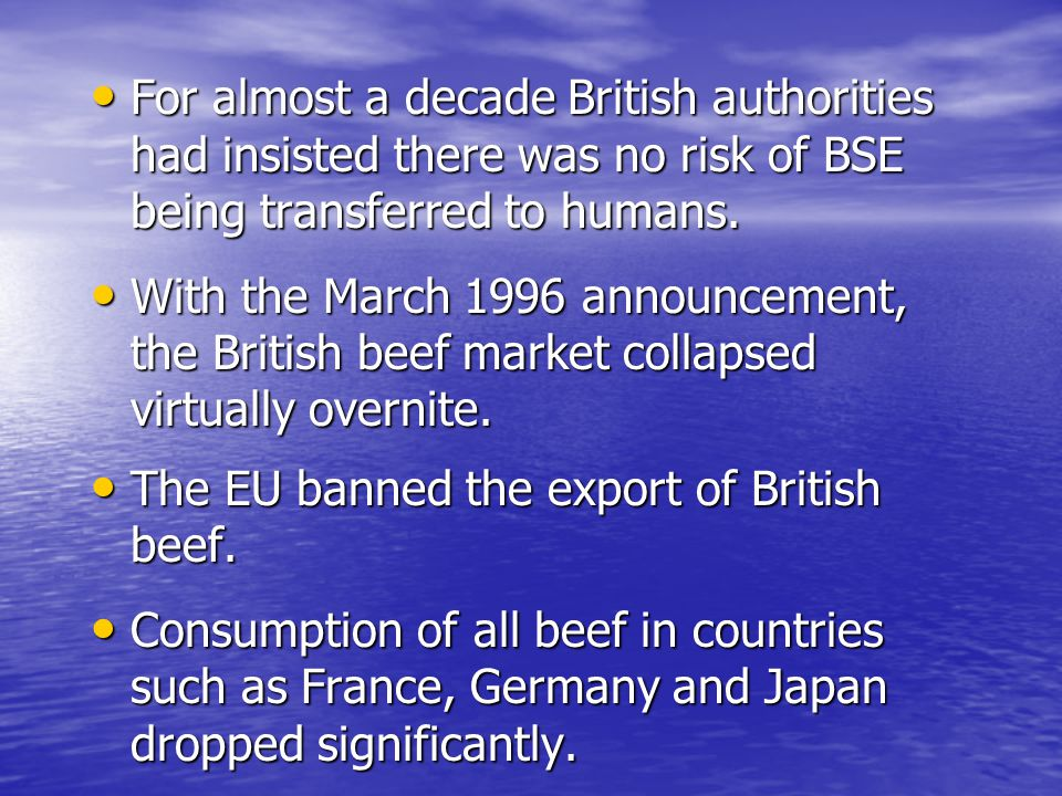 For almost a decade British authorities had insisted there was no risk of BSE being transferred to humans.