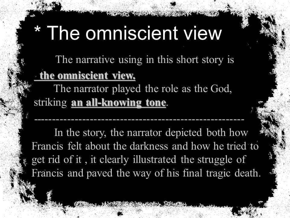 * The omniscient view The narrative using in this short story is the omniscient view.