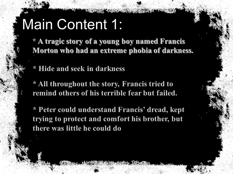 Main Content 1: A tragic story of a young boy named Francis Morton who had an extreme phobia of darkness.