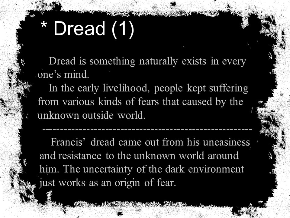 -------------------------------------------------------- Francis' dread came out from his uneasiness and resistance to the unknown world around him.