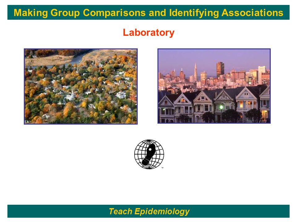 132 Laboratory Teach Epidemiology Making Group Comparisons and Identifying Associations