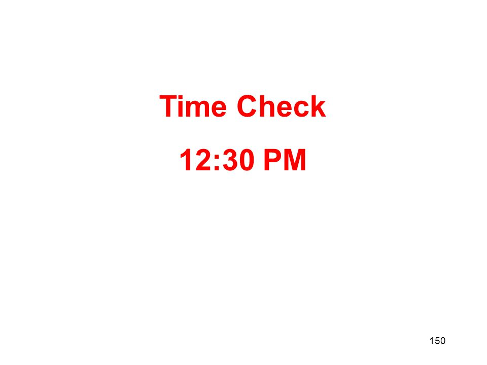 150 Time Check 12:30 PM