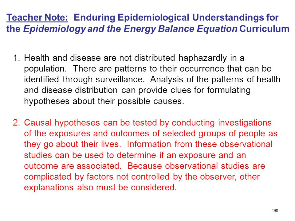 Teacher Note: Enduring Epidemiological Understandings for the Epidemiology and the Energy Balance Equation Curriculum 1.Health and disease are not distributed haphazardly in a population.