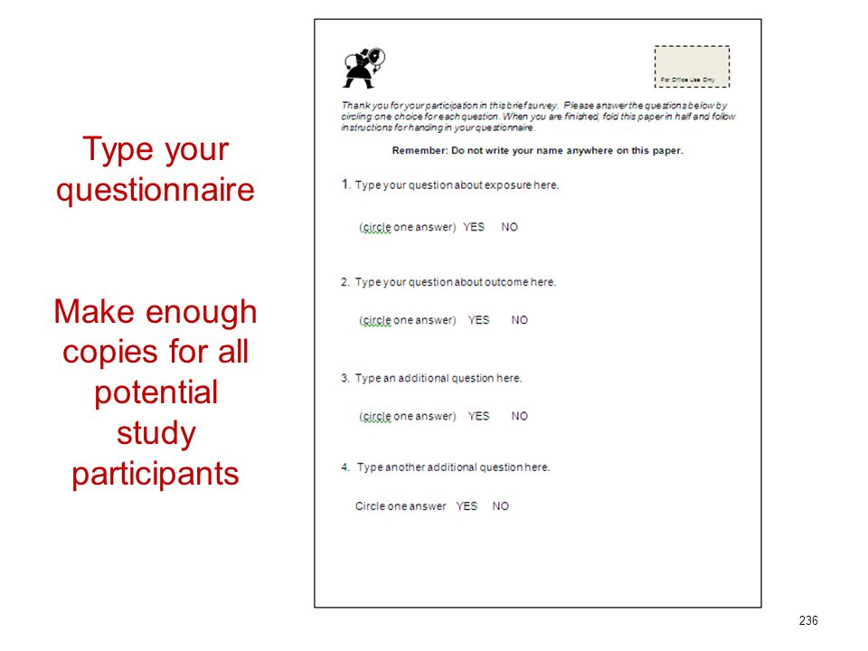 236 Type your questionnaire Make enough copies for all potential study participants